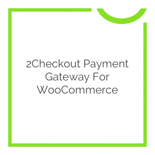 2Checkout Payment Gateway for WooCommerce 1.5.1