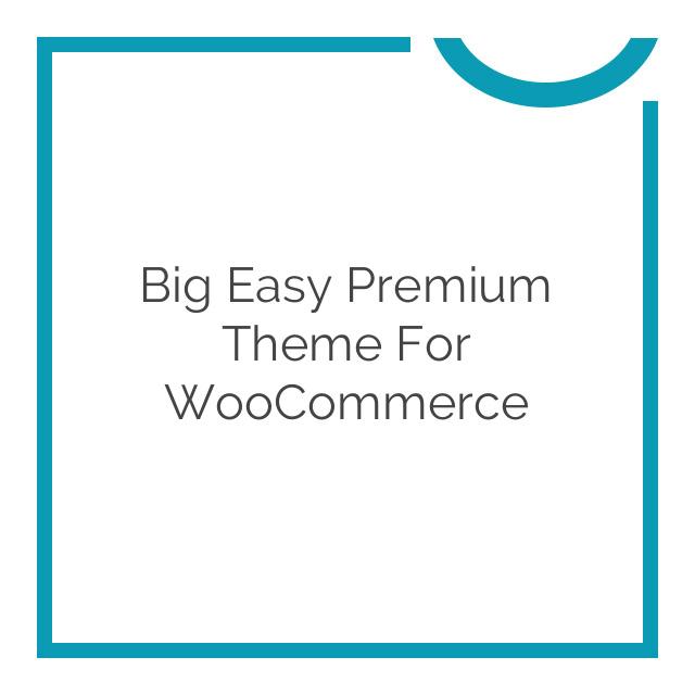Big Easy Premium Theme for WooCommerce 1.3.3