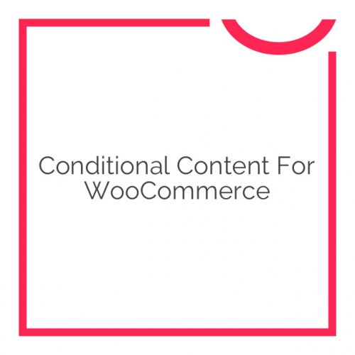 Conditional Content for WooCommerce 2.0.5