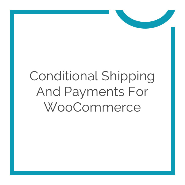 Conditional Shipping and Payments for WooCommerce 1.2.9