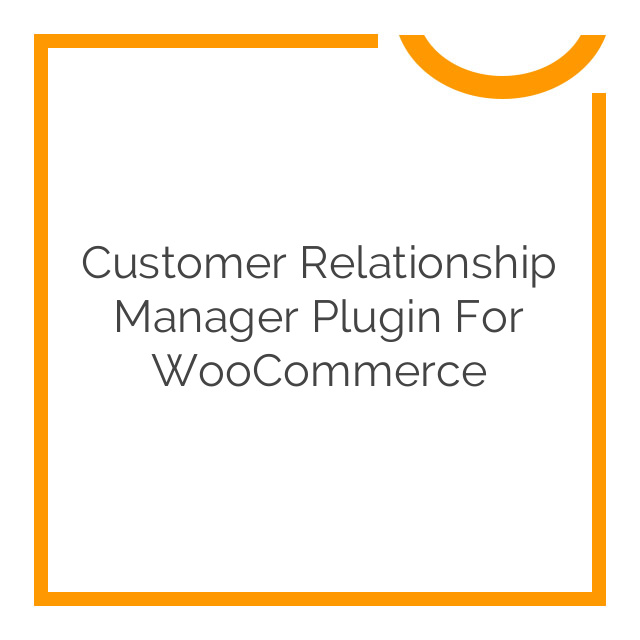 Customer Relationship Manager Plugin for WooCommerce 3.3.0
