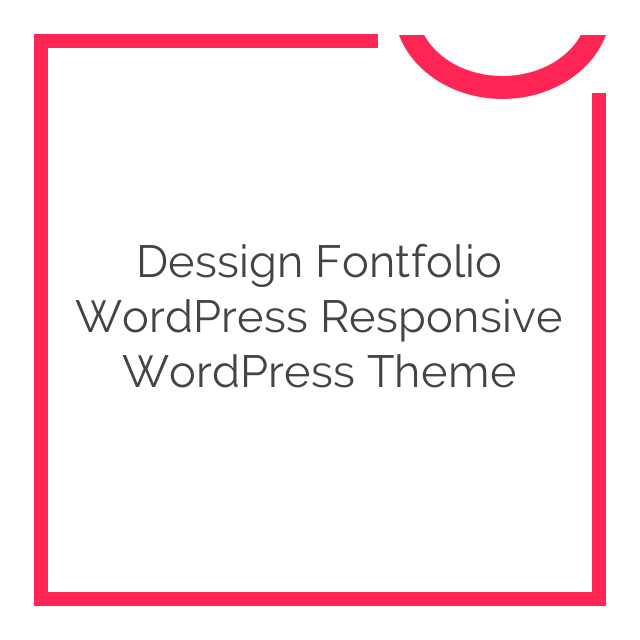 Dessign Fontfolio WordPress Responsive WordPress Theme 2.5