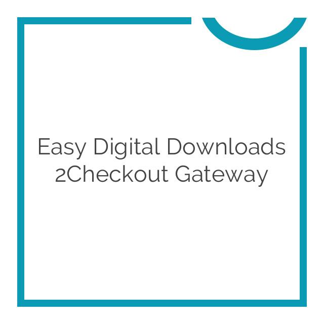 Easy Digital Downloads 2Checkout Gateway 1.3.12