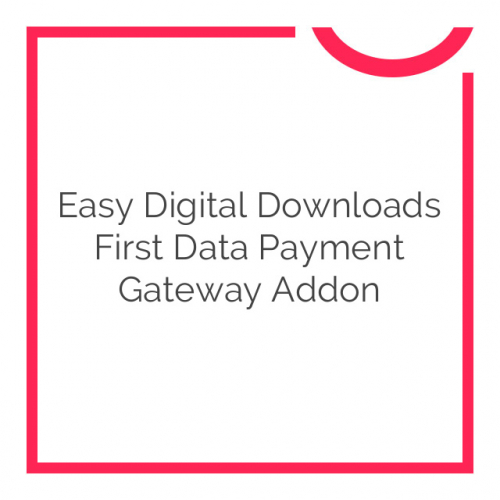 Easy Digital Downloads First Data Payment Gateway Addon 1.0.3
