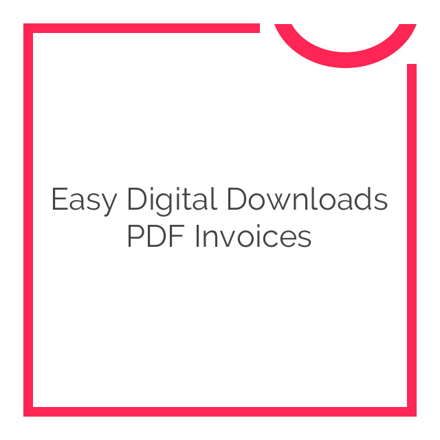 Easy Digital Downloads PDF Invoices 2.2.21  Digital Invoices