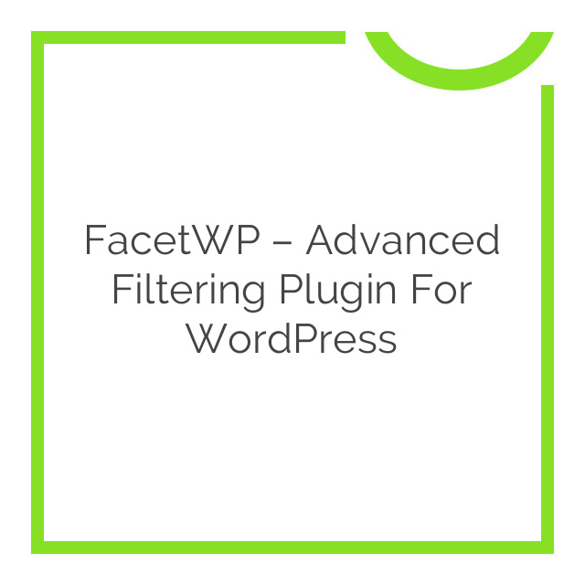 FacetWP – Advanced Filtering Plugin for WordPress 3.0.9.1