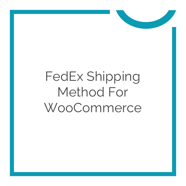 FedEx Shipping Method for WooCommerce 3.4.10