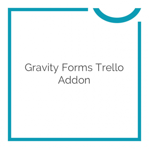 Gravity Forms Trello Addon 1.2.1