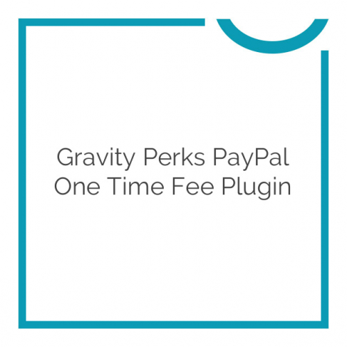 Gravity Perks PayPal One time Fee Plugin 2.0.beta1.1