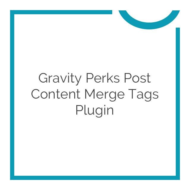 Gravity Perks Post Content Merge Tags Plugin 1.0.4
