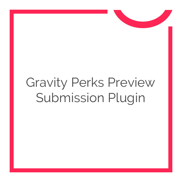 Gravity Perks Preview Submission Plugin 1.2.7