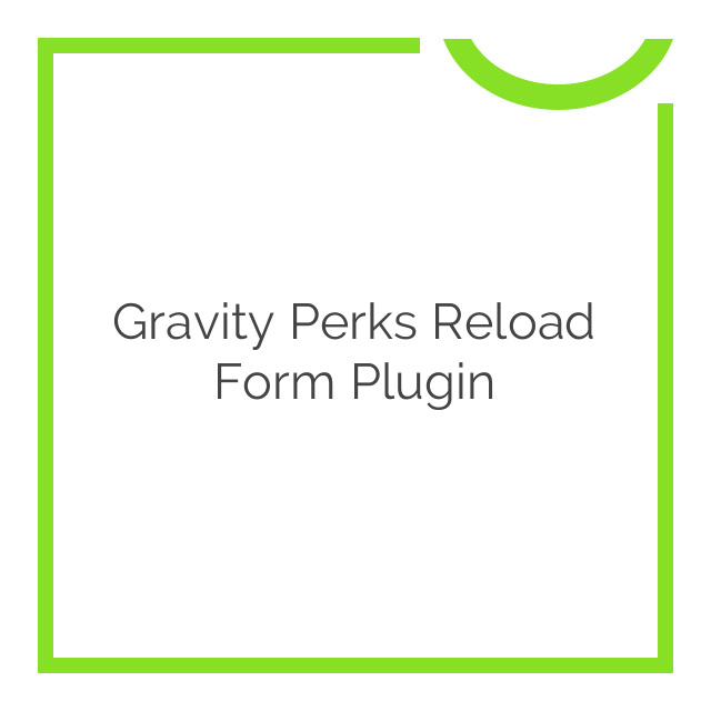 Gravity Perks Reload Form Plugin 1.1.14