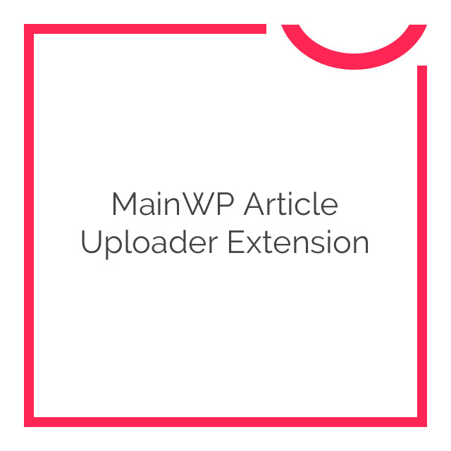 MainWP Article Uploader Extension 1.1
