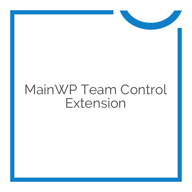 MainWP Team Control Extension 1.0.0