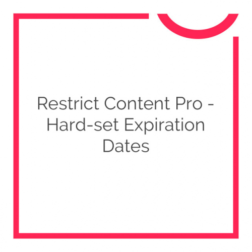 Restrict Content Pro – Hard-set Expiration Dates 1.0.5
