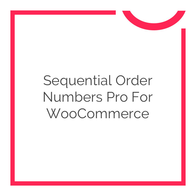 Sequential Order Numbers Pro for WooCommerce 1.11.3