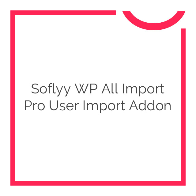 Soflyy WP All Import Pro User Import Addon 1.0.9