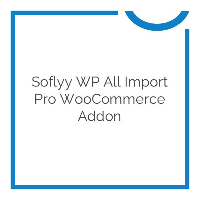 Soflyy WP All Import Pro WooCommerce Addon 2.3.8