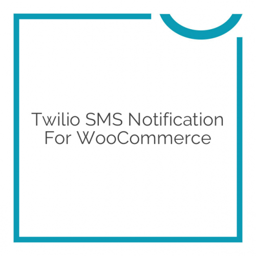 Twilio SMS Notification for WooCommerce 1.9.2