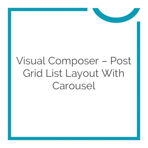 Visual Composer – Post Grid List Layout With Carousel 1.5