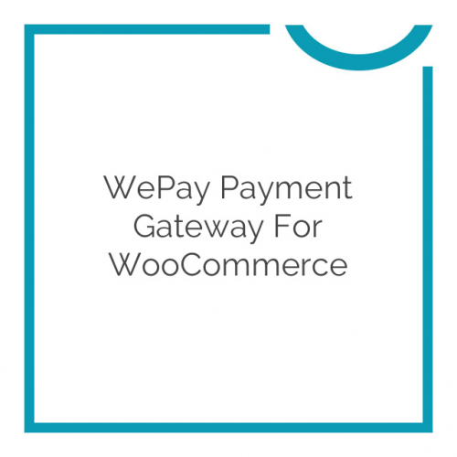 WePay Payment Gateway for WooCommerce 1.6.0