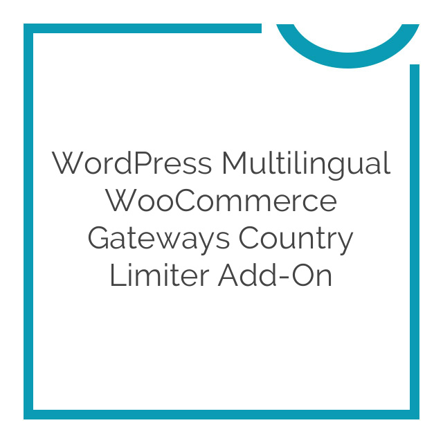 WordPress Multilingual WooCommerce Gateways Country Limiter Add-On 1.4