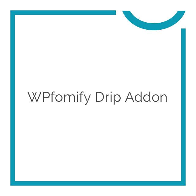 WPfomify Drip Addon 1.0.0