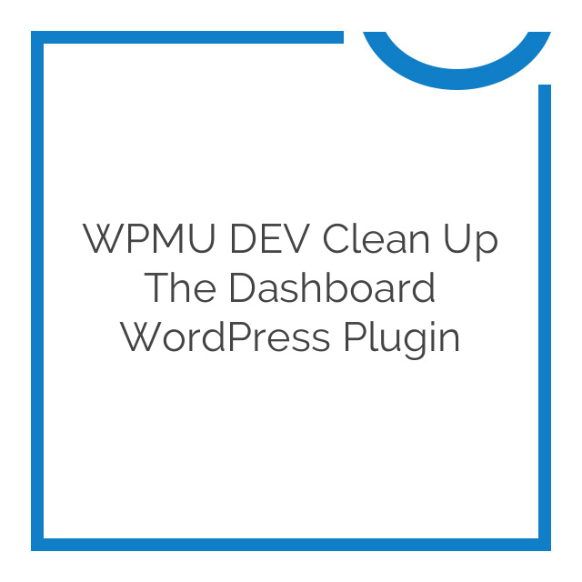 WPMU DEV Clean Up The Dashboard WordPress Plugin 1.0.3
