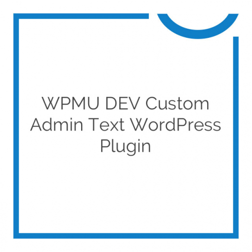 WPMU DEV Custom Admin Text WordPress Plugin 2.0.3.1