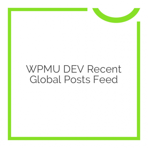 WPMU DEV Recent Global Posts Feed 3.1.1