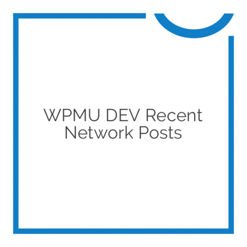 WPMU DEV Recent Network Posts 3.0