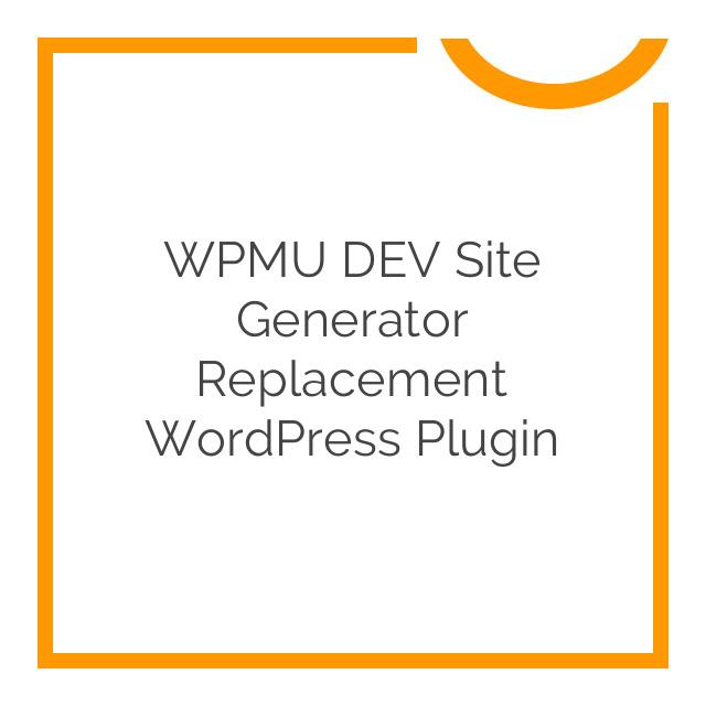 WPMU DEV Site Generator Replacement WordPress Plugin 1.0.2.2