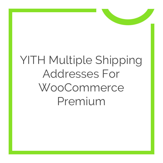YITH Multiple Shipping Addresses for WooCommerce Premium 1.0.0