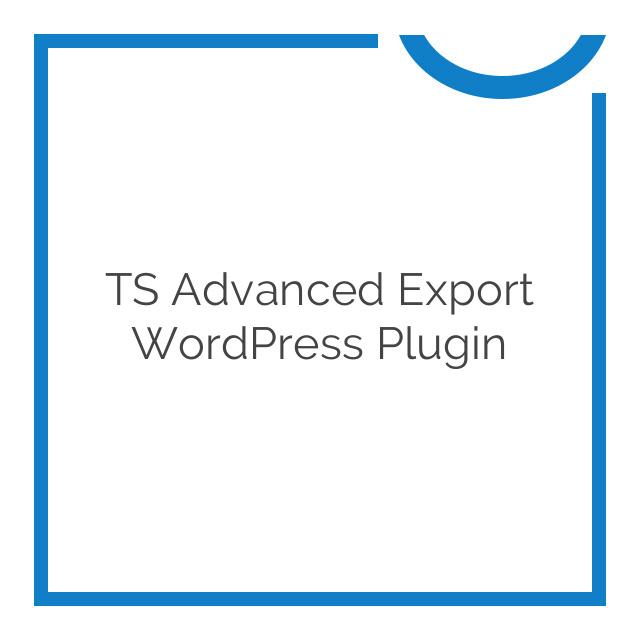 TS Advanced Export WordPress Plugin 1.0.0