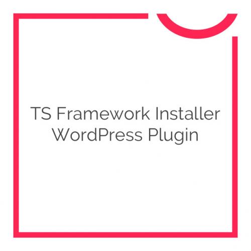 TS Framework Installer WordPress Plugin 2.1.9.5