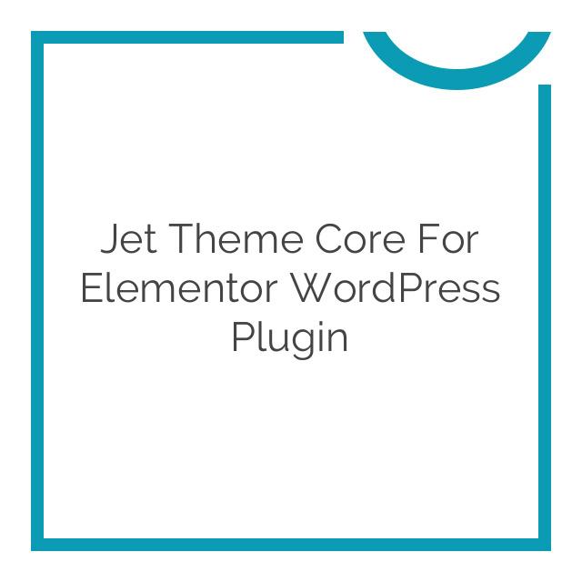 Jet Theme Core for Elementor WordPress Plugin 1.1.3
