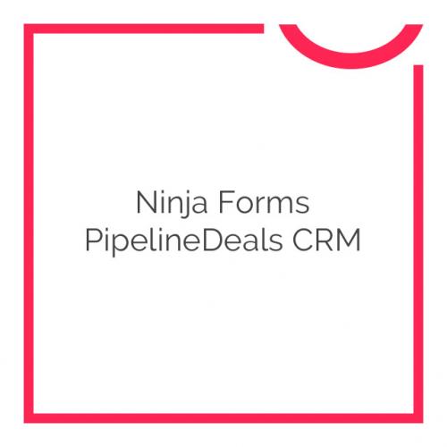 Ninja Forms PipelineDeals CRM 3.0.1