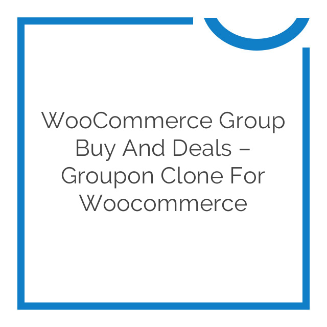 WooCommerce Group Buy and Deals – Groupon Clone for Woocommerce 1.1.9