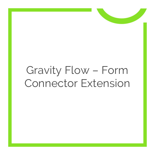 Gravity Flow – Form Connector Extension 1.7.1