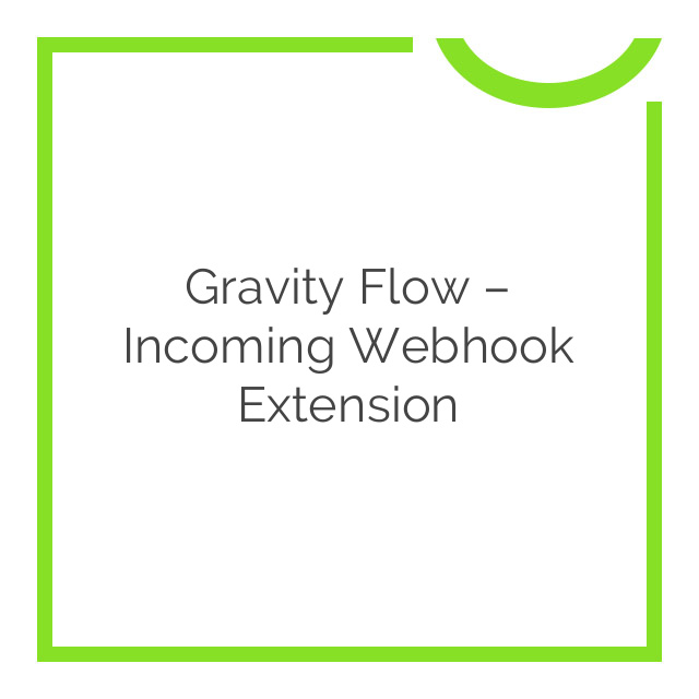Gravity Flow – Incoming Webhook Extension 1.2