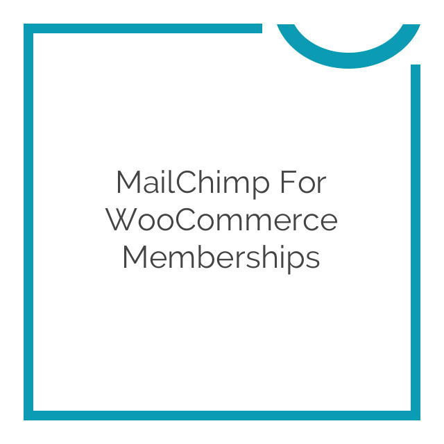 MailChimp for WooCommerce Memberships 1.0.11