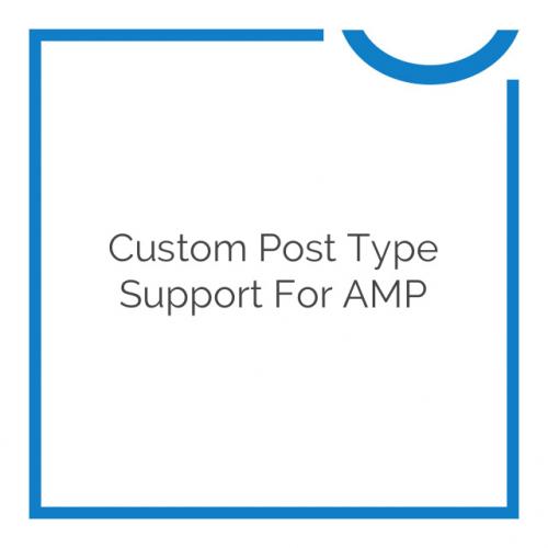 Custom Post Type Support for AMP 1.6