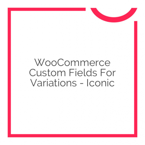 WooCommerce Custom Fields for Variations – Iconic 1.2.3