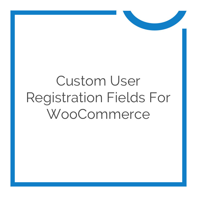 Custom User Registration Fields for WooCommerce 1.4.0